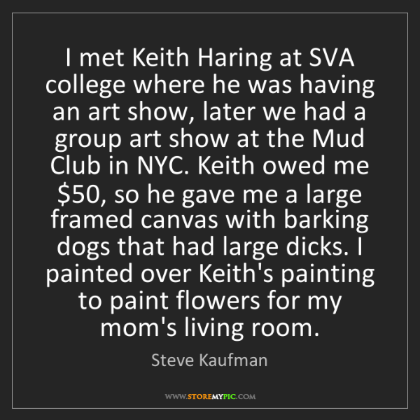 Steve Kaufman: I met Keith Haring at SVA college where he was having...