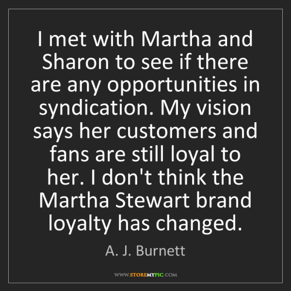 A. J. Burnett: I met with Martha and Sharon to see if there are any...