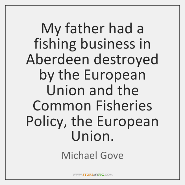 My father had a fishing business in Aberdeen destroyed by the European ...