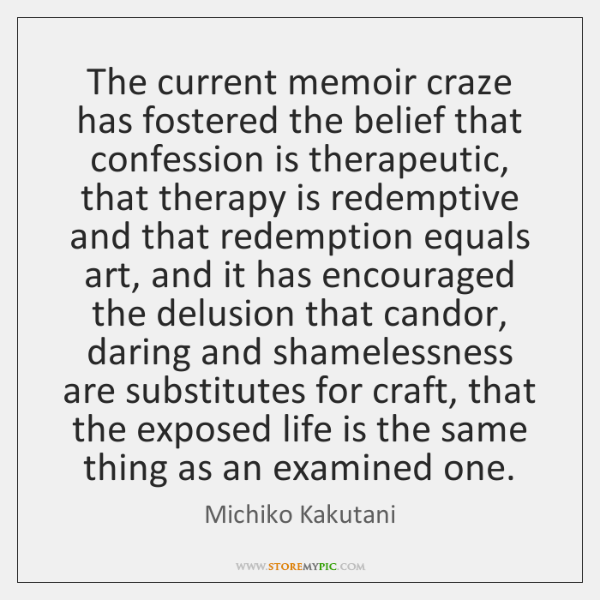 The current memoir craze has fostered the belief that confession is therapeutic, ...