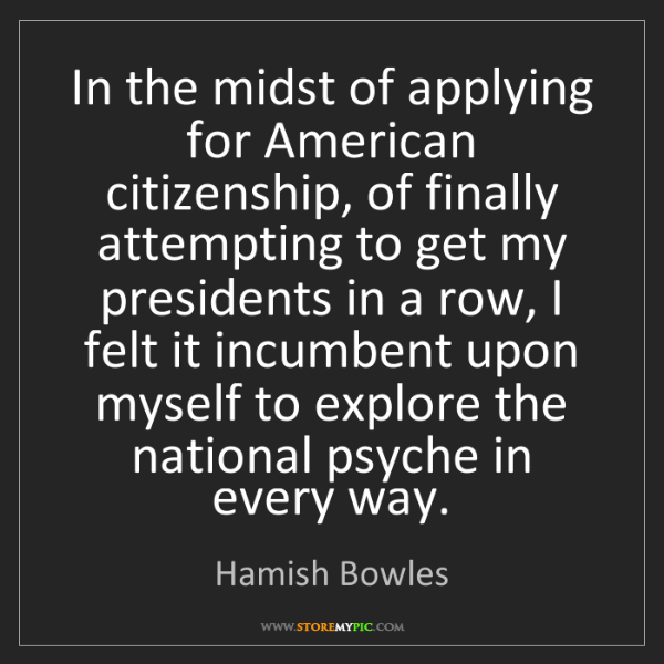 Hamish Bowles: In the midst of applying for American citizenship, of...