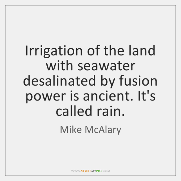 Irrigation of the land with seawater desalinated by fusion power is ancient. ...