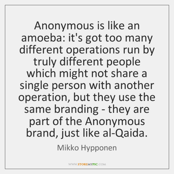 Anonymous is like an amoeba: it's got too many different operations run ...