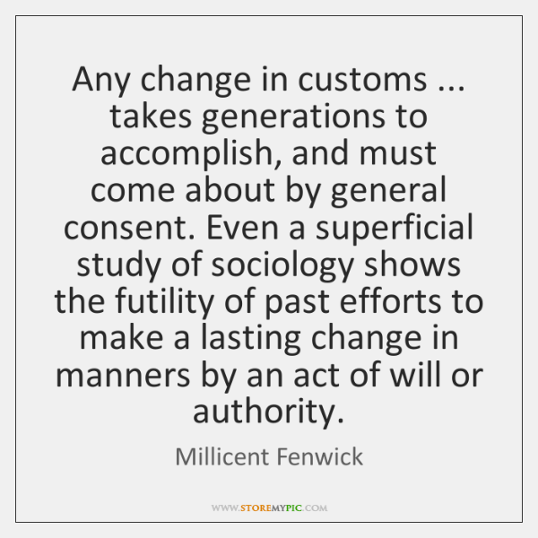 Any change in customs ... takes generations to accomplish, and must come about ...