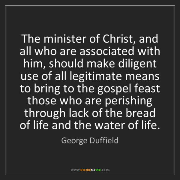 George Duffield: The minister of Christ, and all who are associated with...