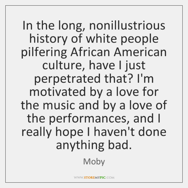 In the long, nonillustrious history of white people pilfering African American culture, ...