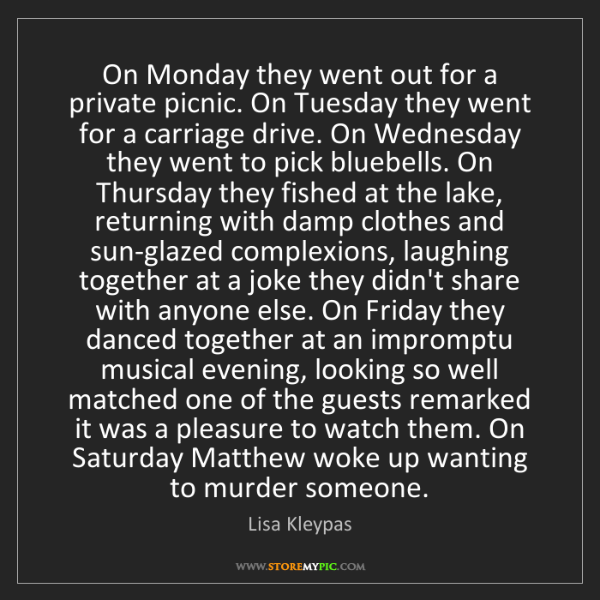 Lisa Kleypas: On Monday they went out for a private picnic. On Tuesday...