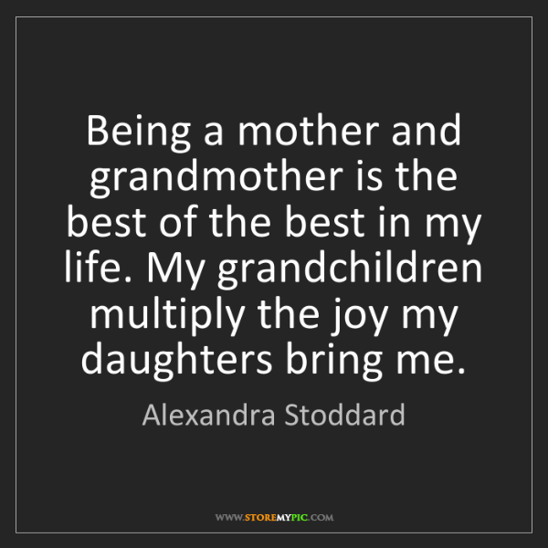 Alexandra Stoddard: Being a mother and grandmother is the best of the best...