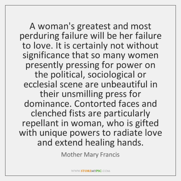 A woman's greatest and most perduring failure will be her failure to ...