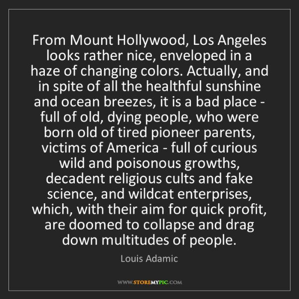 Louis Adamic: From Mount Hollywood, Los Angeles looks rather nice,...