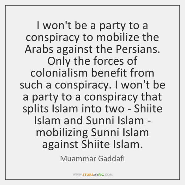 I won't be a party to a conspiracy to mobilize the Arabs ...