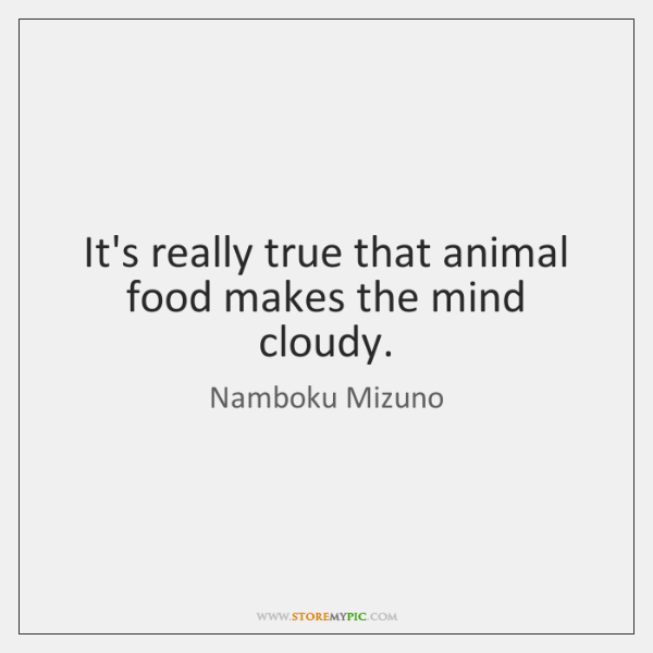 It's really true that animal food makes the mind cloudy.