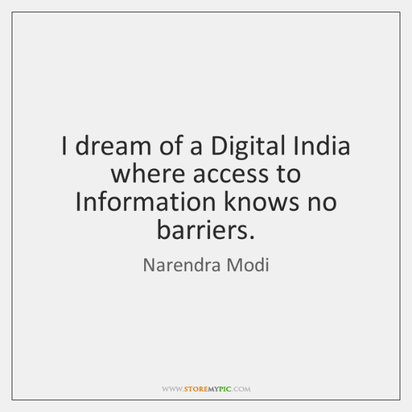 I dream of a Digital India where access to Information knows no ...