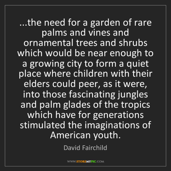 David Fairchild: ...the need for a garden of rare palms and vines and...