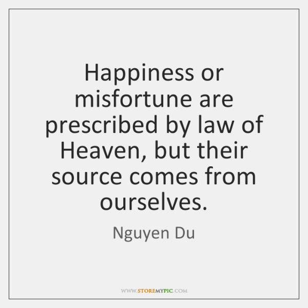 Happiness or misfortune are prescribed by law of Heaven, but their source ...