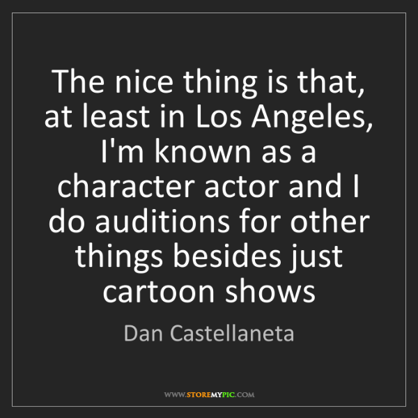 Dan Castellaneta: The nice thing is that, at least in Los Angeles, I'm...