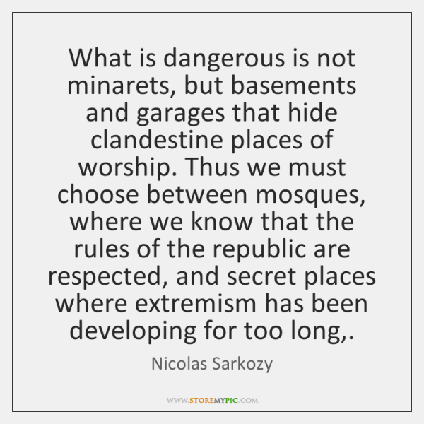 What is dangerous is not minarets, but basements and garages that hide ...