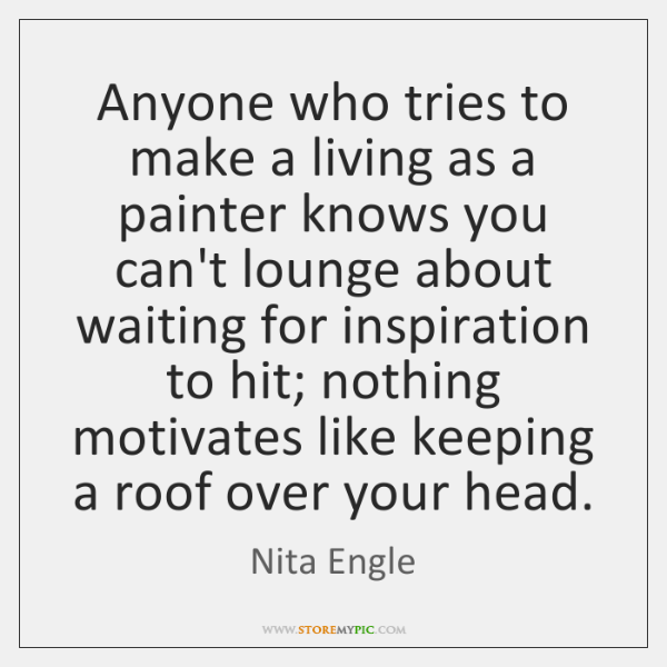 Anyone who tries to make a living as a painter knows you ...