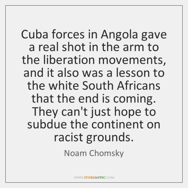 Cuba forces in Angola gave a real shot in the arm to ...