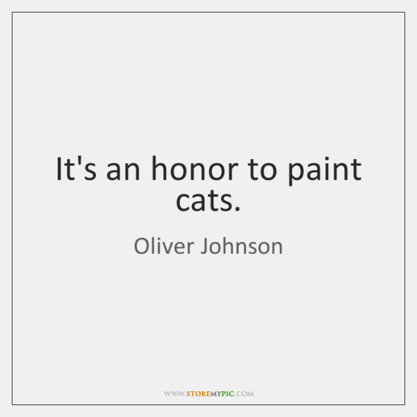 It's an honor to paint cats.