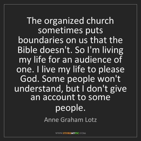 Anne Graham Lotz: The organized church sometimes puts boundaries on us...