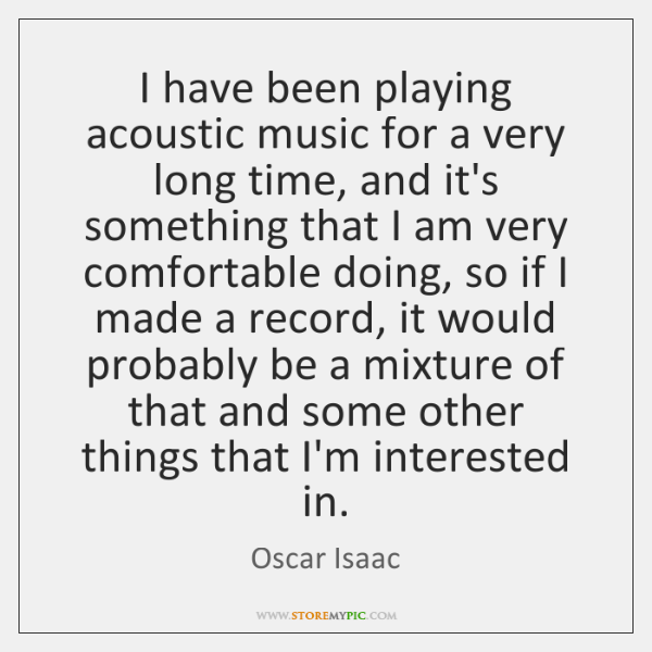 I have been playing acoustic music for a very long time, and ...