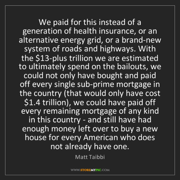 Matt Taibbi: We paid for this instead of a generation of health insurance,...