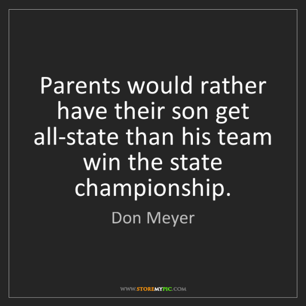 Don Meyer: Parents would rather have their son get all-state than...