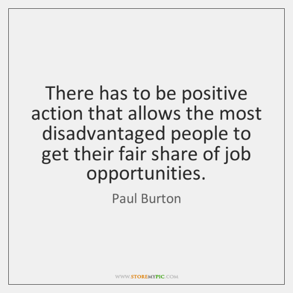 There has to be positive action that allows the most disadvantaged people ...