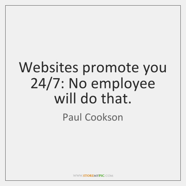 Websites promote you 24/7: No employee will do that.