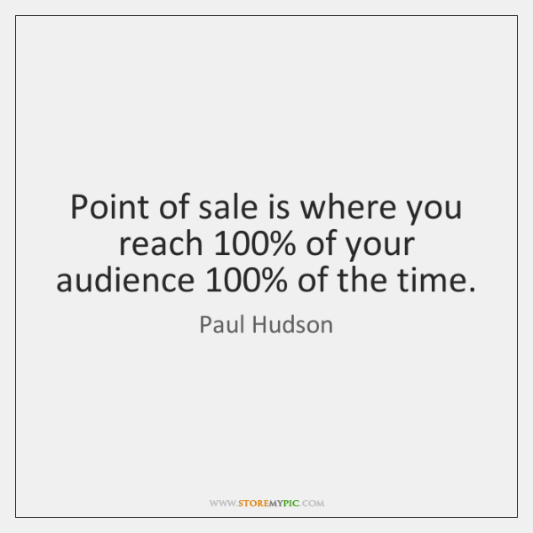 Point of sale is where you reach 100% of your audience 100% of the ...