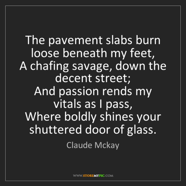 Claude Mckay: The pavement slabs burn loose beneath my feet,   A chafing...