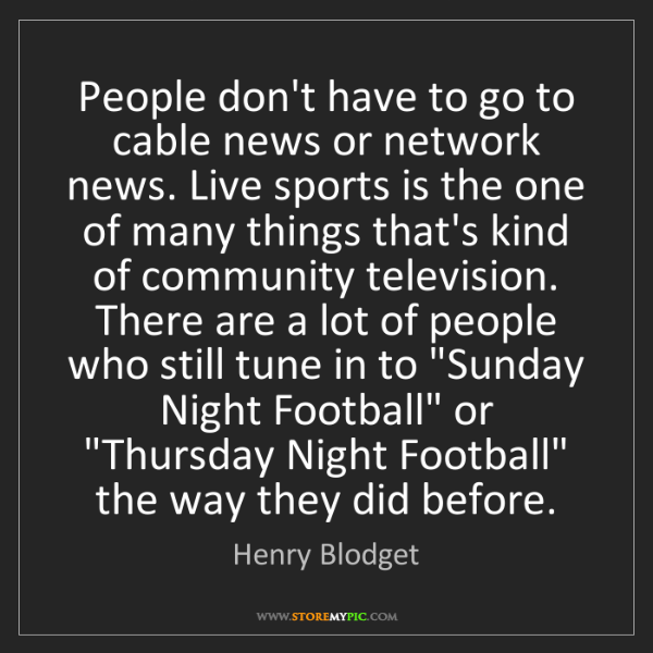 Henry Blodget: People don't have to go to cable news or network news....