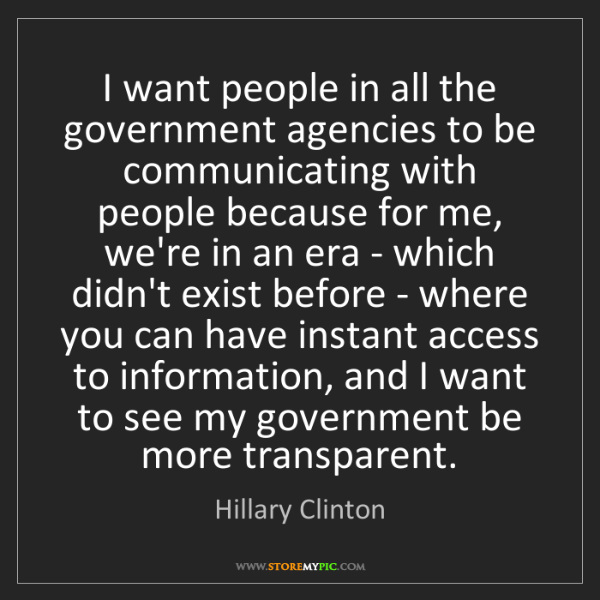 Hillary Clinton: I want people in all the government agencies to be communicating...