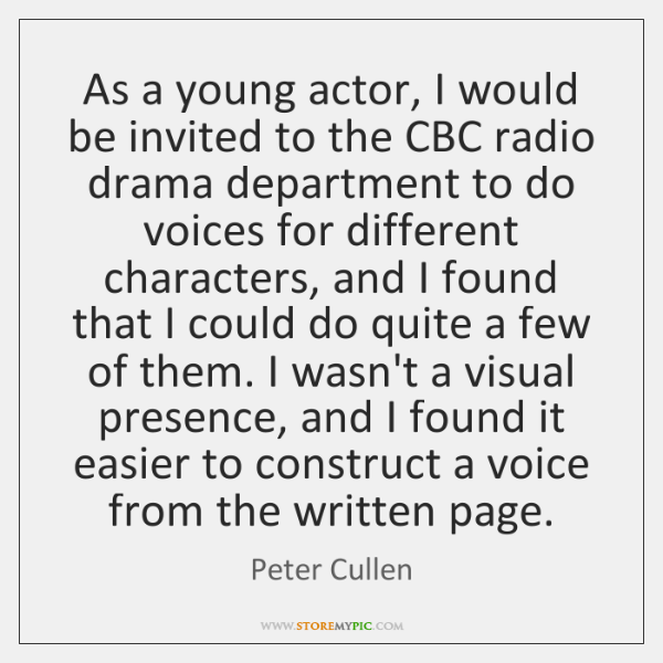 As a young actor, I would be invited to the CBC radio ...
