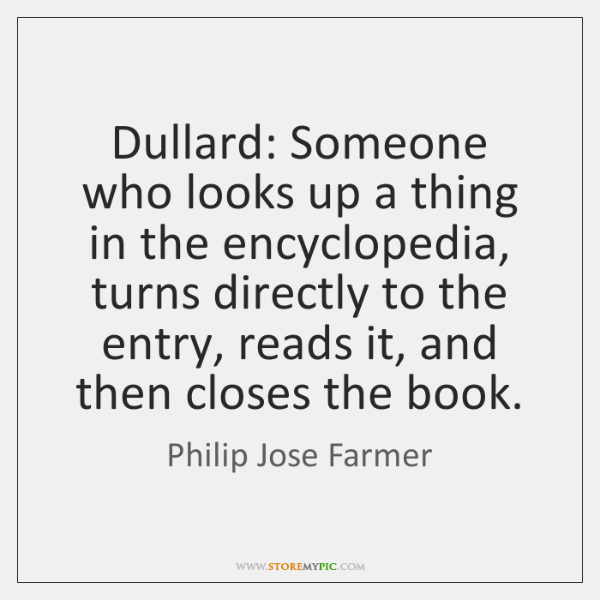 Dullard Someone Who Looks Up A Thing In The Encyclopedia Turns