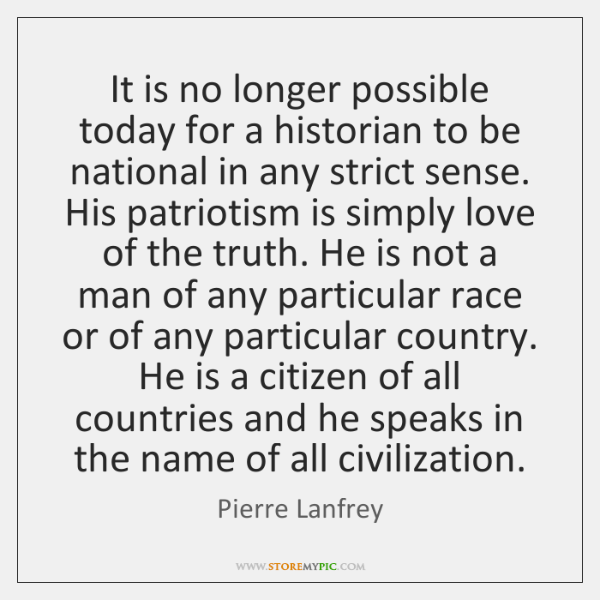 It is no longer possible today for a historian to be national ...