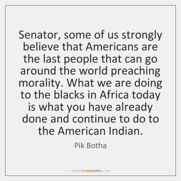 Senator, some of us strongly believe that Americans are the last people ...