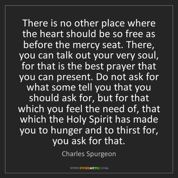 Charles Spurgeon: There is no other place where the heart should be so...