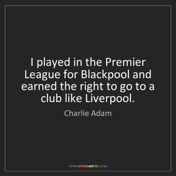 Charlie Adam: I played in the Premier League for Blackpool and earned...