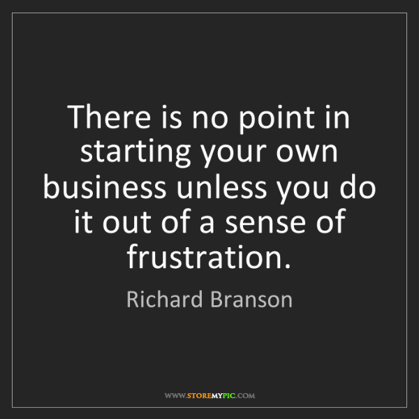 Richard Branson: There is no point in starting your own business unless...