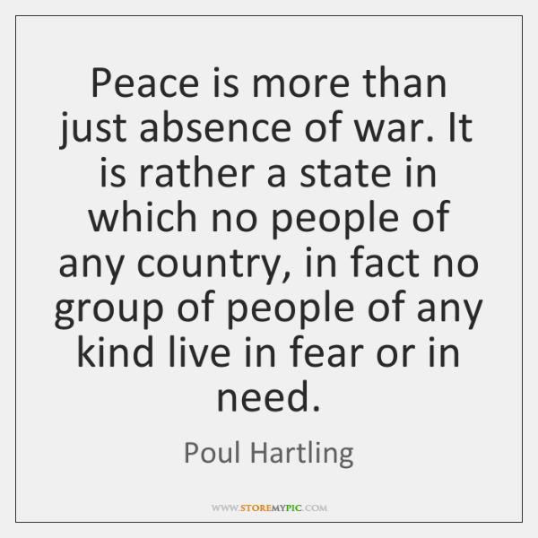 Peace is more than just absence of war. It is rather a ...