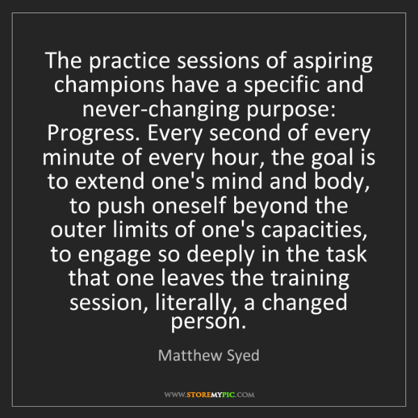 Matthew Syed: The practice sessions of aspiring champions have a specific...