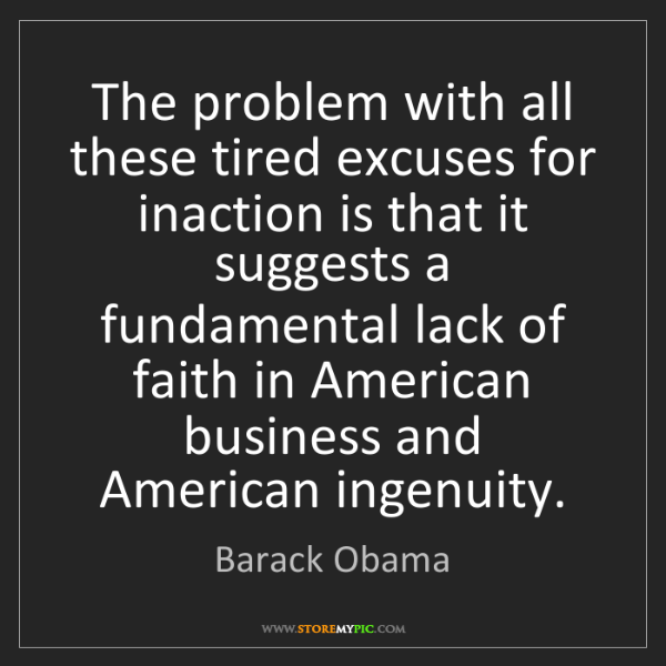 Barack Obama: The problem with all these tired excuses for inaction...