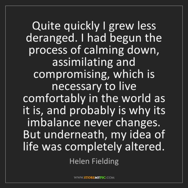 Helen Fielding: Quite quickly I grew less deranged. I had begun the process...