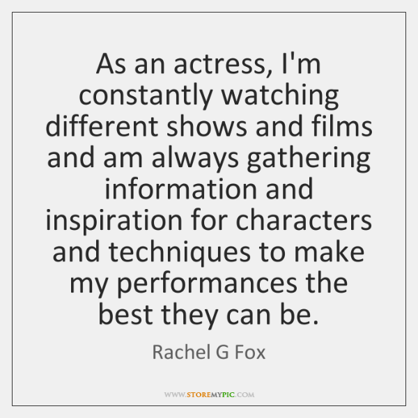 As an actress, I'm constantly watching different shows and films and am ...
