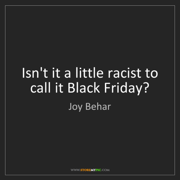 Joy Behar: Isn't it a little racist to call it Black Friday?