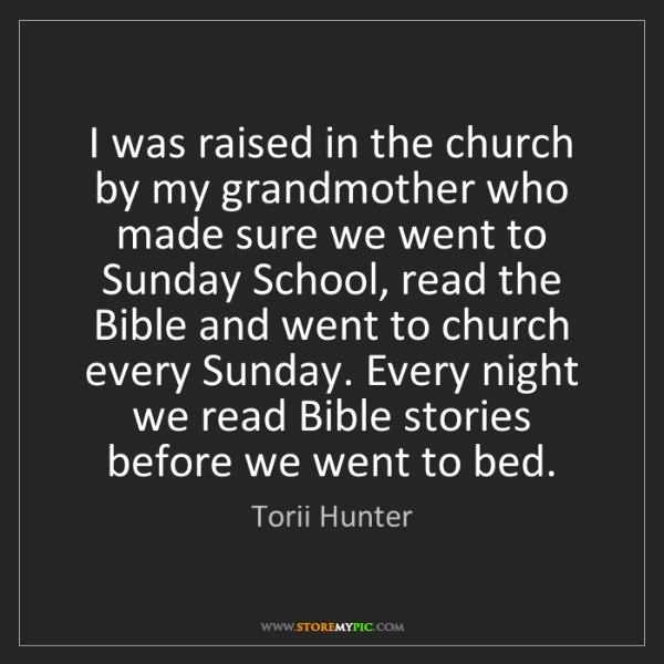 Torii Hunter: I was raised in the church by my grandmother who made...