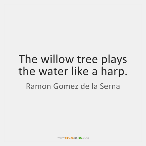 The willow tree plays the water like a harp.