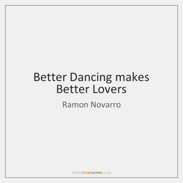 Better Dancing makes Better Lovers